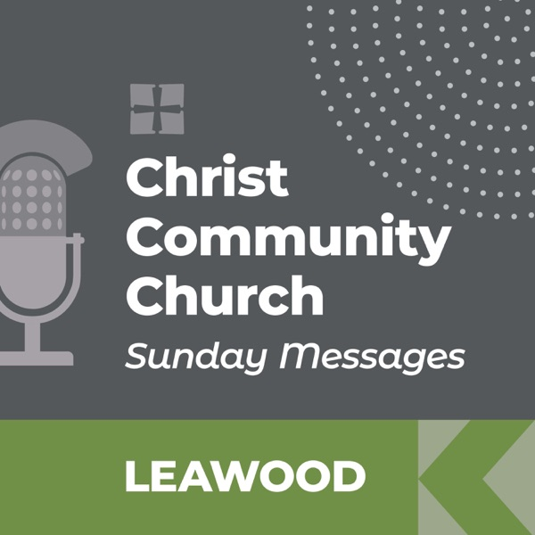 Christ Community Church - Leawood Campus - SUNDAY MESSAGES