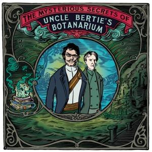 The Mysterious Secrets Of Uncle Bertie's Botanarium