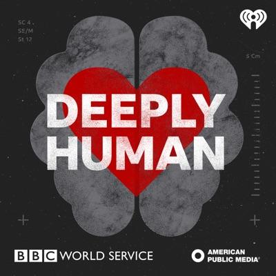 Deeply Human:iHeartRadio/BBC/APM