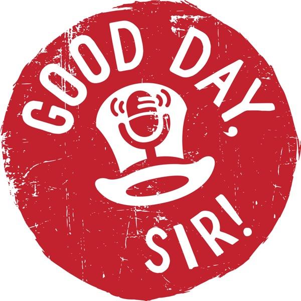 Good Day, Sir! Show | Podbay