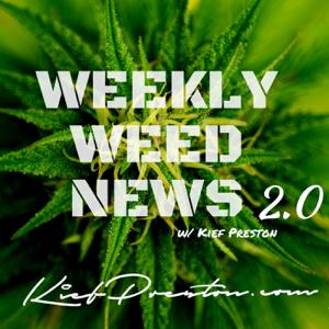 Weekly Weed News 2.0 w/Kief Preston