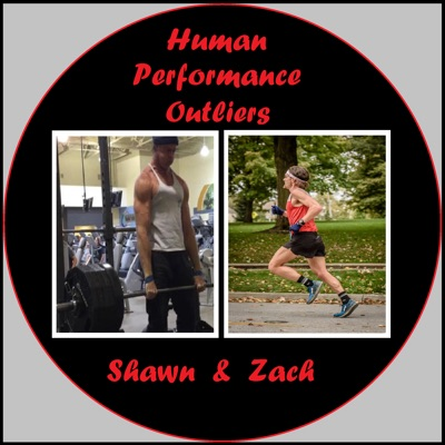 Human Performance Outliers Podcast:Zach Bitter Shawn Baker