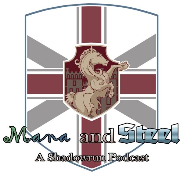Mana & Steel: A Shadowrun Podcast