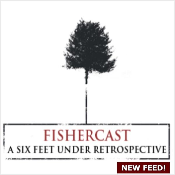 FisherCast- Six Feet Under Retrospective