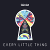Every Little Thing - Gimlet