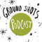 The Ground Shots Podcast