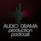 Audio Drama Production Podcast