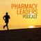 Pharmacy Leaders Podcast: Inspiring Pharmacy Leadership Interviews