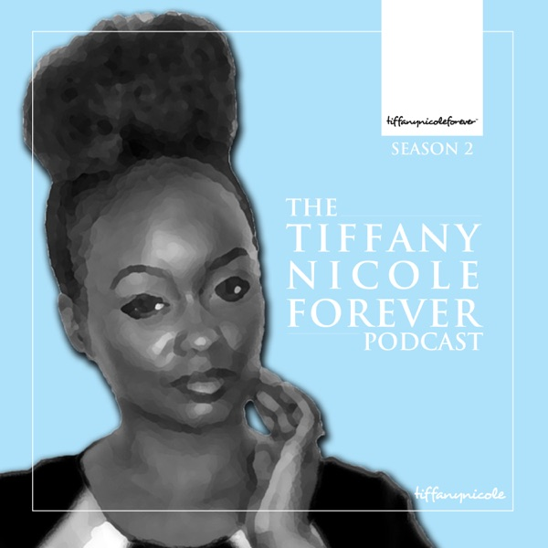 Tiffany Nicole Forever Podcast