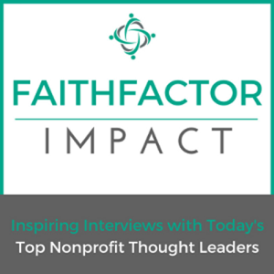 FAITHFACTOR IMPACT Join The Top Nonprofit Leaders to REFUEL. RECONNECT.GET INSPIRED