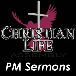 Christian Life Church PM Sermons