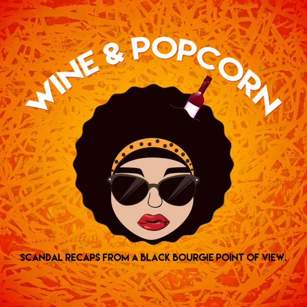 Wine and Popcorn-Scandal Recaps from a Black Bourgie Perspective