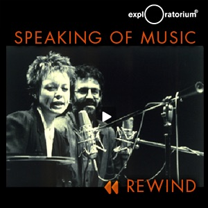 Latest Speaking of Music Rewind podcasts from the Exploratorium