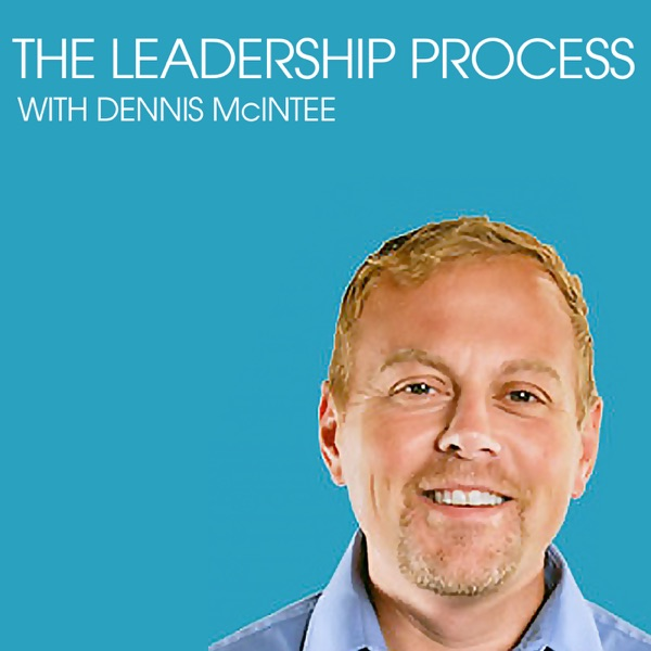The Leadership Process Podcast with Dennis McIntee
