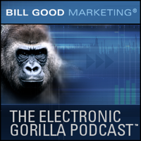 Bill Good Marketing e-Gorilla Podcast podcast