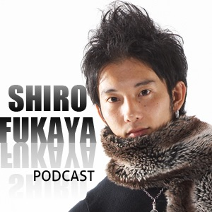 Shiro Fukaya Podcast