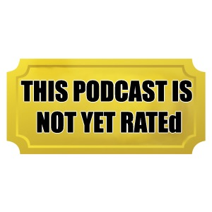 This Podcast Is Not Yet Rated