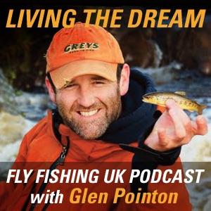 Living The Dream Fly Fishing UK Podcast