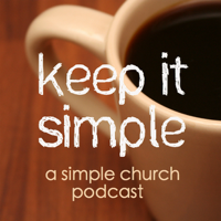 Keep It Simple: a Simple Church Podcast podcast