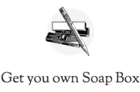 GET YOUR OWN SOAPBOX