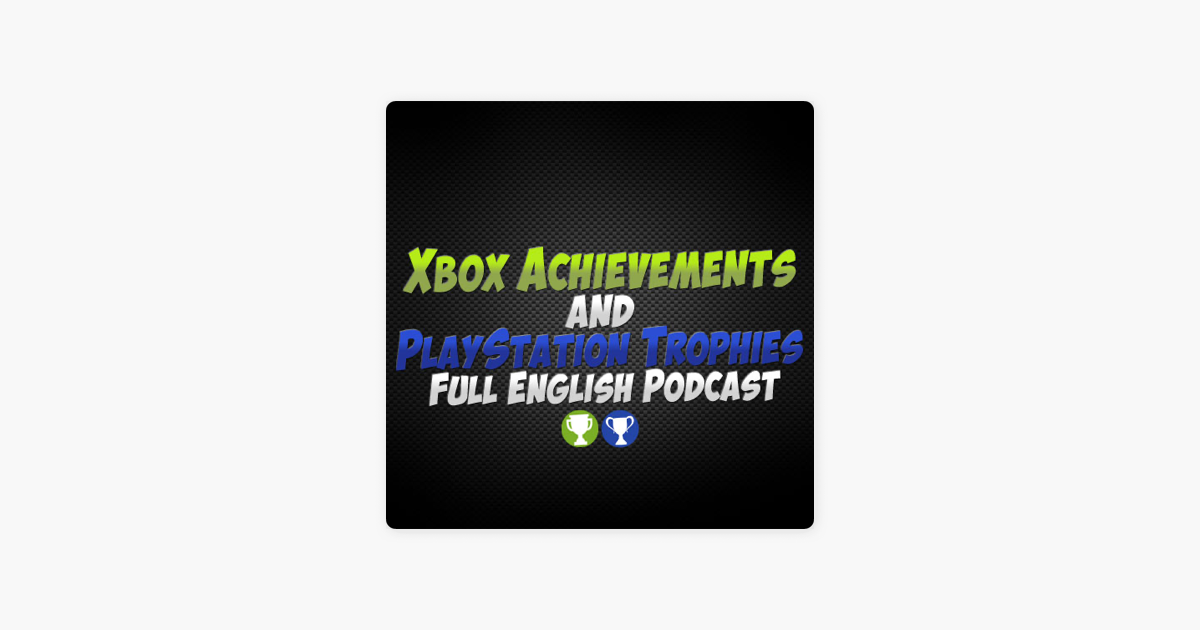 Xbox Achievements & PlayStation Trophies' Full English Podcast on