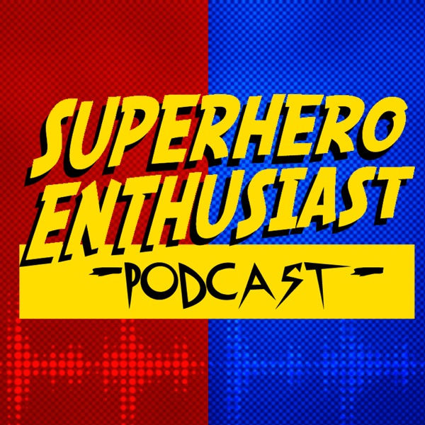 SuperheroEnthusiast Podcast
