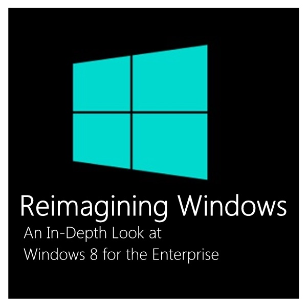 Reimagining Windows: An In-Depth Look at Windows 8 for the Enterprise (HD) - Channel 9