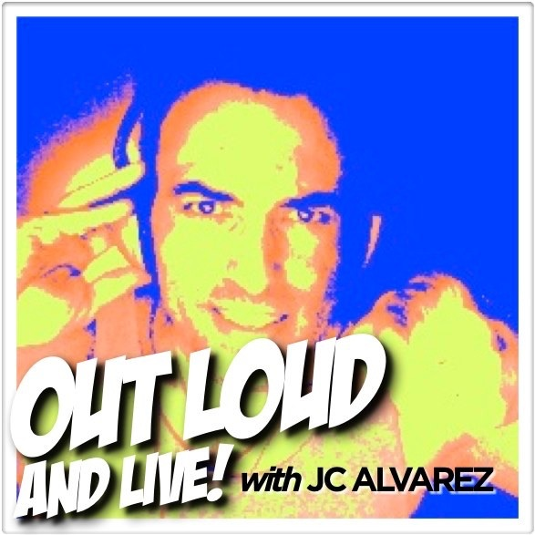 Out Loud and Live!with JC ALVAREZ