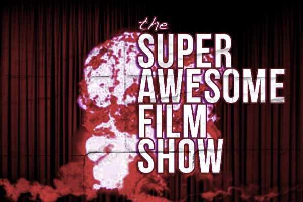 THE SUPER AWESOME FILM SHOW!