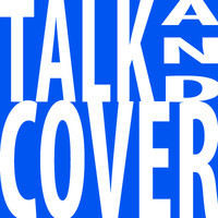 Talk and Cover Podcast podcast