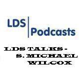 LDS Talks - S. Michael Wilcox