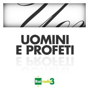 ARCHIVIO Uomini e Profeti 2013-2017:Rai Radio3