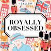 Royally Obsessed - The Gallery