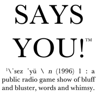Says You! - A Quiz Show for Lovers of Words, Culture, and History podcast