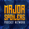 Major Spoilers Podcast Network Master Feed