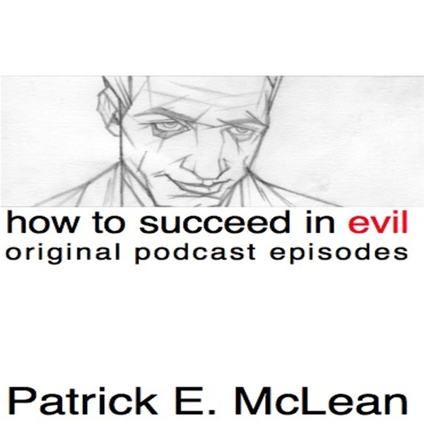 How To Succeed in Evil: The Original Podcast Episodes