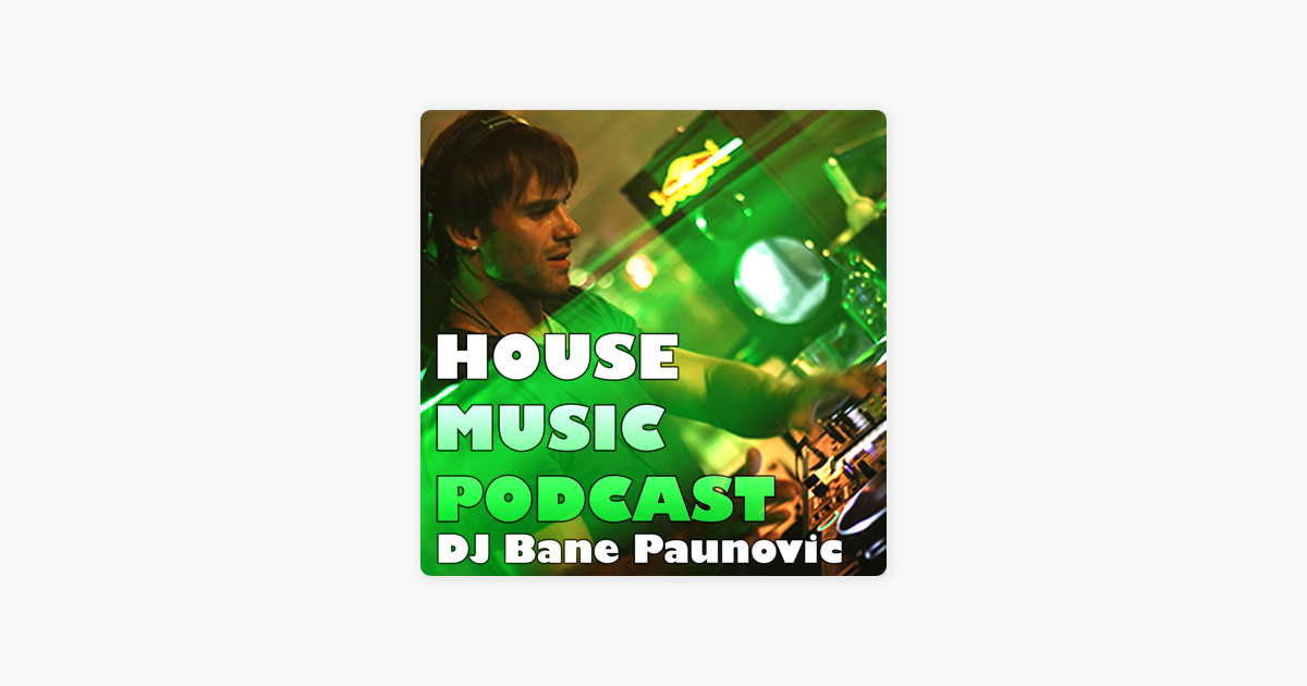 DJ BANE PAUNOVIC HOUSE MUSIC PODCAST on Apple Podcasts