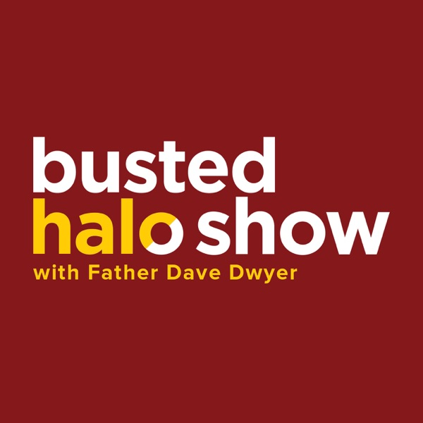 Busted Halo Show w/Fr. Dave Dwyer