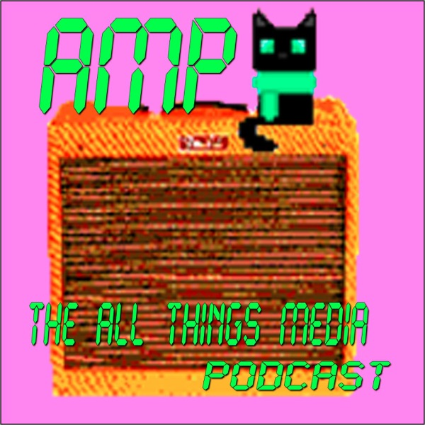 AMP: The All Things Media Podcast