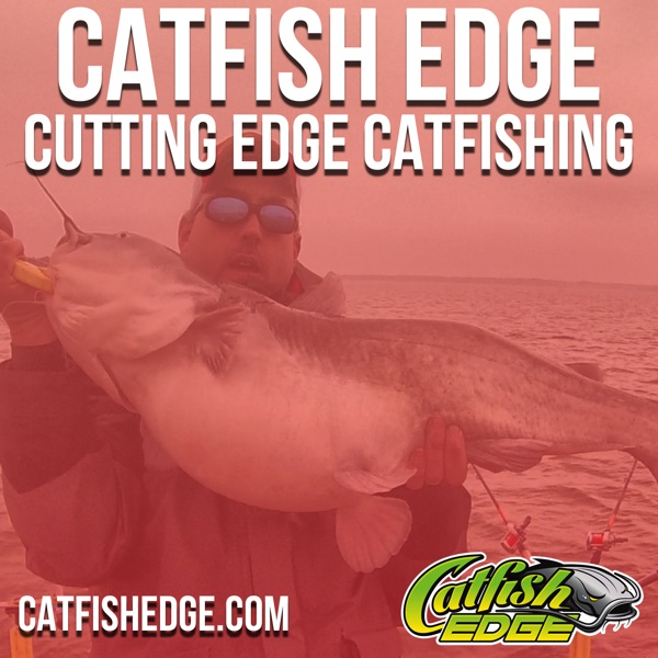 CATFISH EDGE Podcast - Fishing | Catfish Fishing | Catfishing