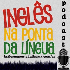 Inglês na Ponta da Língua » Podcast