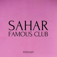SAHAR FAMOUS CLUB podcast