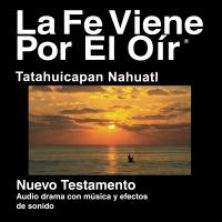 Nahuatl, Tatahuicapan Biblia (dramatizada) - Nahuatl, Isthmus-Mecayapan Bible (Dramatized) podcast