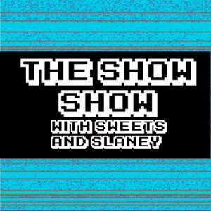 The SHOW Show: with Sweets & Slaney