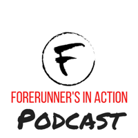 Forerunners In Action Podcast podcast