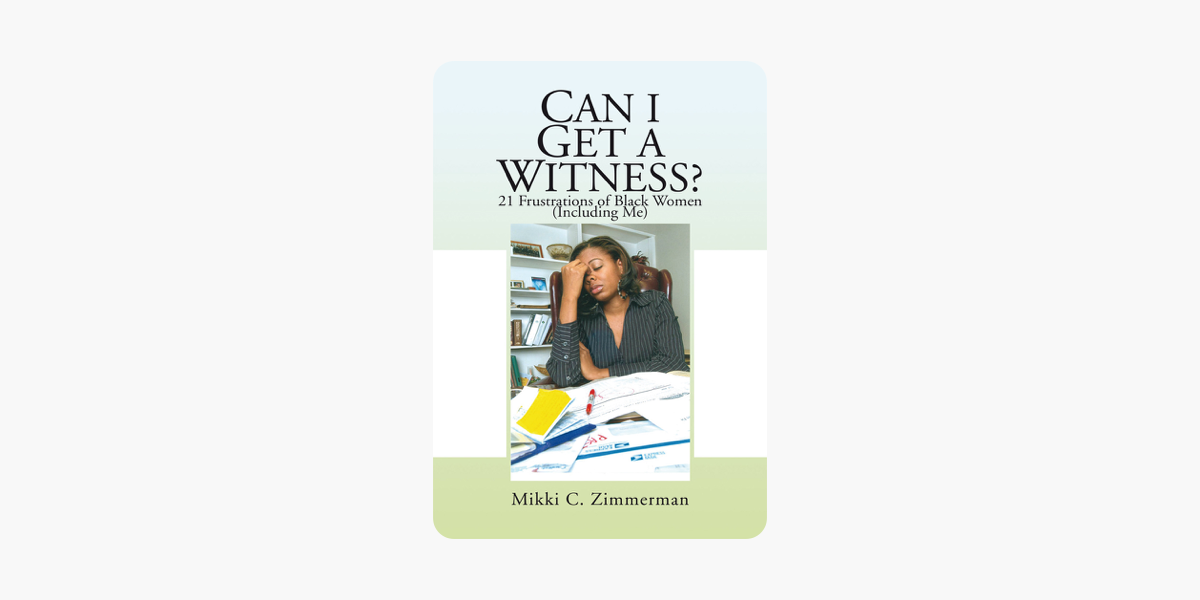 Can I Get A Witness?: 21 Frustrations of Black Women (Including Me)