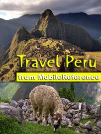 Peru Travel Guide. Includes Lima, Cuzco, Machu Picchu, Arequipa, Ica and more. Illustrated Guide, Phrasebook & Maps (Mobi Travel)