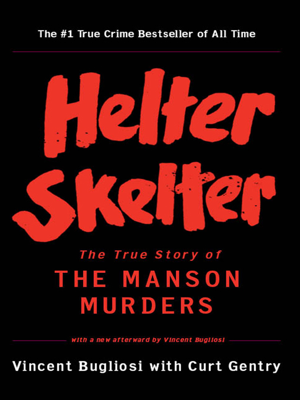 Helter Skelter: The True Story of the Manson Murders - Vincent Bugliosi & Curt Gentry book