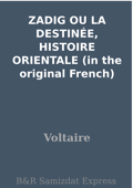 ZADIG OU LA DESTINÉE,  HISTOIRE ORIENTALE (in the original French)