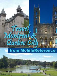 Montreal and Quebec, Canada: Illustrated Travel Guide, phrasebook, and maps (Mobi Travel) - MobileReference